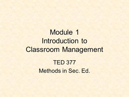 Module 1 Introduction to Classroom Management TED 377 Methods in Sec. Ed.