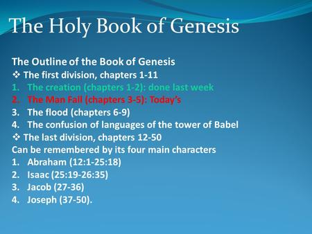 The Holy Book of Genesis The Outline of the Book of Genesis  The first division, chapters 1-11 1.The creation (chapters 1-2): done last week 2.The Man.