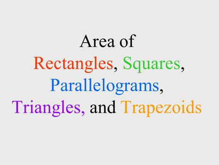 Area of Rectangles, Squares, Parallelograms, Triangles, and Trapezoids.