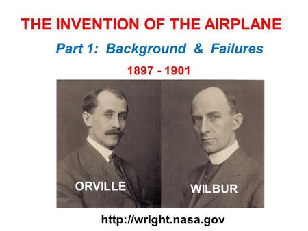 THE INVENTION OF THE AIRPLANE 1897 - 1901  ORVILLE WILBUR Part 1: Background & Failures.