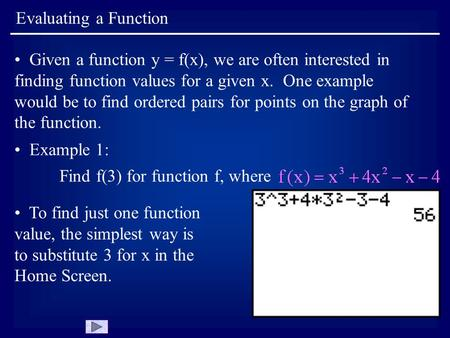 Evaluating a Function Given a function y = f(x), we are often interested in finding function values for a given x. One example would be to find ordered.