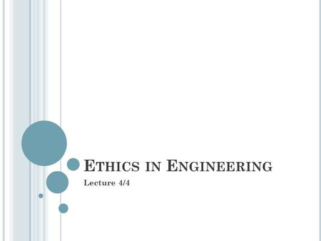 Ethics in Engineering Lecture 4/4.