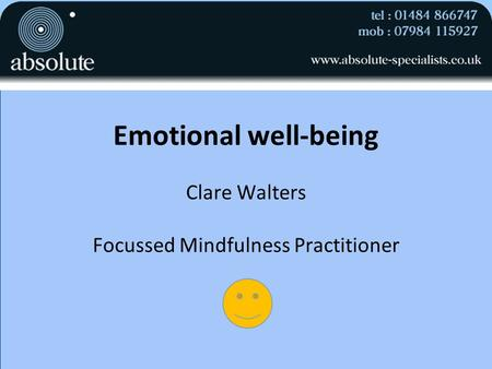 Emotional well-being Clare Walters Focussed Mindfulness Practitioner.