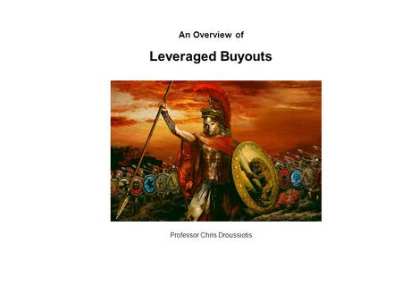 An Overview of Leveraged Buyouts Professor Chris Droussiotis.