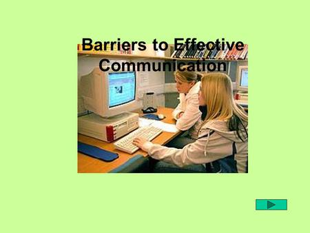 Barriers to Effective Communication. Can you identify any potential barriers to communication? Picture 1Picture 2Picture 3 Write your answers in the text.