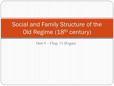 Unit 4 – Chap. 15 (Kagan) Social and Family Structure of the Old Regime (18 th century)