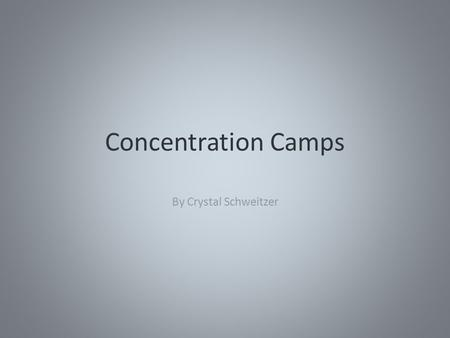 Concentration Camps By Crystal Schweitzer. What are Concentration Camps? Camps that the Jewish, Gypsies and more were forced to go to live Put into camps.