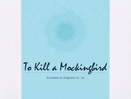 To Kill a Mockingbird A review of chapters 22 - 26.