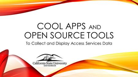 COOL APPS AND OPEN SOURCE TOOLS To Collect and Display Access Services Data.