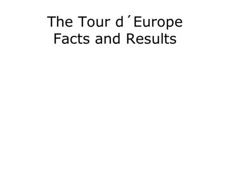 The Tour d´Europe Facts and Results. 250 240 180 860 410 1100 580 840 510 420 230 1800 1010 220100  8750 km.