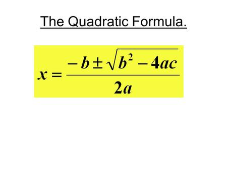 The Quadratic Formula.. What Does The Formula Do ? The Quadratic formula allows you to find the roots of a quadratic equation (if they exist) even if.