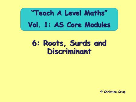 "6: Roots, Surds and Discriminant © Christine Crisp ""Teach A Level Maths"" Vol. 1: AS Core Modules."