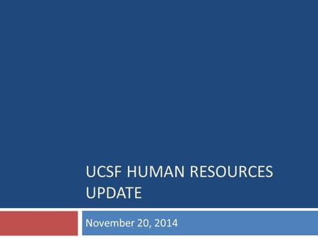 UCSF HUMAN RESOURCES UPDATE November 20, 2014. Agenda  Recap of Chazey recommendations  HR opportunities for transformation and preliminary timeline.