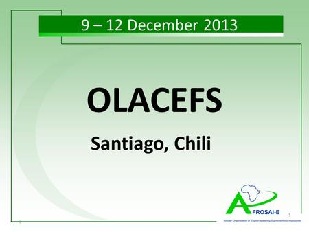 1 1 OLACEFS Santiago, Chili 9 – 12 December 2013.