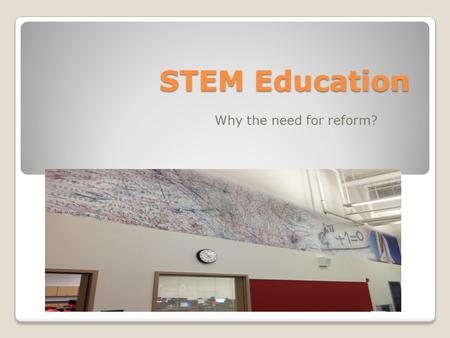 STEM Education Why the need for reform?. Elements of STEM Reform Teachers should integrate Science, Engineering and Math through the use of technology.