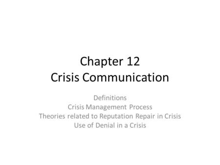 Chapter 12 Crisis Communication Definitions Crisis Management Process Theories related to Reputation Repair in Crisis Use of Denial in a Crisis.