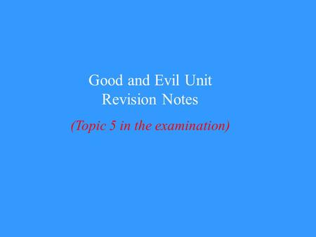 Good and Evil Unit Revision Notes (Topic 5 in the examination)
