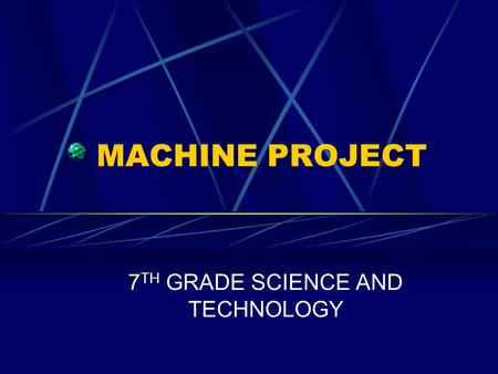 MACHINE PROJECT 7 TH GRADE SCIENCE AND TECHNOLOGY.