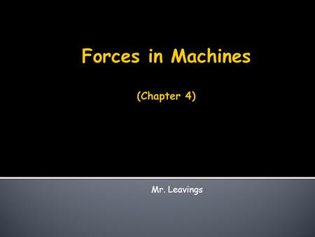 Mr. Leavings.  Describe and Explain a simple machine  Apply the concept of input force and output force  Determine the mechanical advantage of different.