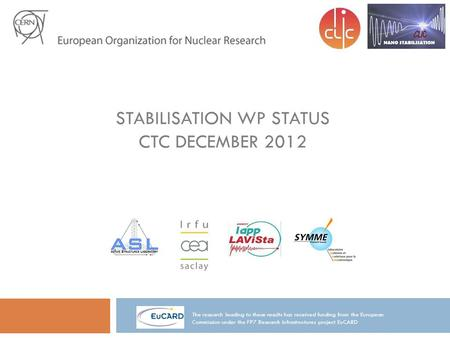 STABILISATION WP STATUS CTC DECEMBER 2012 The research leading to these results has received funding from the European Commission under the FP7 Research.