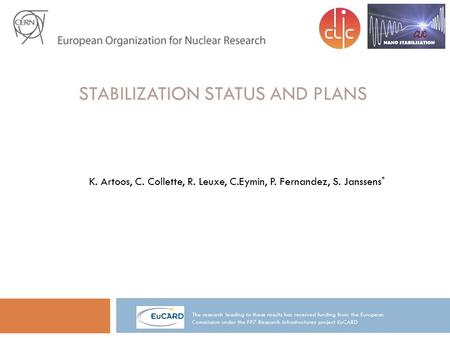 STABILIZATION STATUS AND PLANS The research leading to these results has received funding from the European Commission under the FP7 Research Infrastructures.