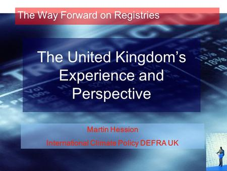 The United Kingdom's Experience and Perspective The Way Forward on Registries Martin Hession International Climate Policy DEFRA UK.