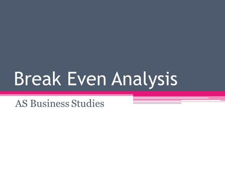 Break Even Analysis AS Business Studies. Aims and Objectives Aim: Understand contribution Objectives:  Define contribution and break even  Explain the.