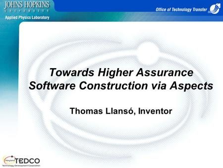 Towards Higher Assurance Software Construction via Aspects Thomas Llansó, Inventor.
