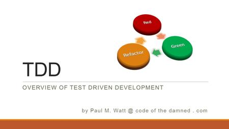 TDD OVERVIEW OF TEST DRIVEN DEVELOPMENT by Paul M. code of the damned. com.