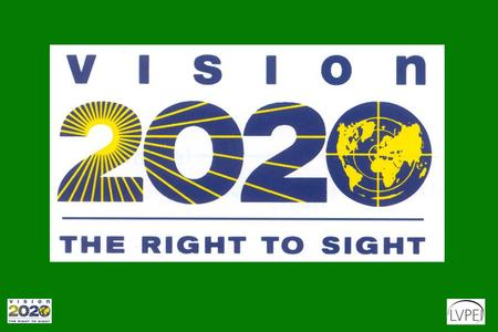 "What is VISION 2020? A Global Initiative to Eliminate Avoidable Blindness AIM: ""To intensify and accelerate present prevention of blindness activities."