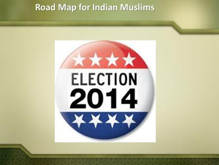 Road Map for Indian Muslims. Security & safety Communal Violence  Prevention of communal violence Bill to be enacted Atrocities- Police & Law enforcement.