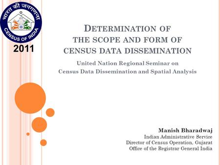 D ETERMINATION OF THE SCOPE AND FORM OF CENSUS DATA DISSEMINATION United Nation Regional Seminar on Census Data Dissemination and Spatial Analysis Manish.