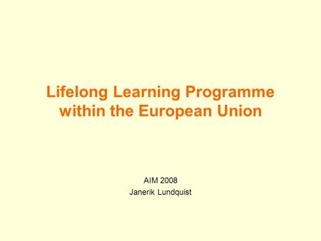 Lifelong Learning Programme within the European Union AIM 2008 Janerik Lundquist.