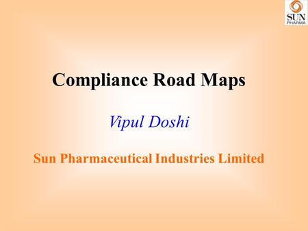 Compliance Road Maps Vipul Doshi Sun Pharmaceutical Industries Limited.