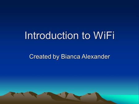 Introduction to WiFi Created by Bianca Alexander.