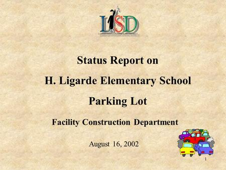 1 Status Report on H. Ligarde Elementary School Parking Lot Facility Construction Department August 16, 2002.