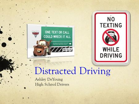 Distracted Driving Ashley DeYoung High School Drivers.