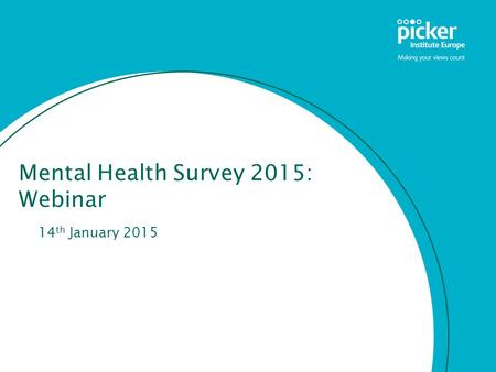 Mental Health Survey 2015: Webinar 14 th January 2015.