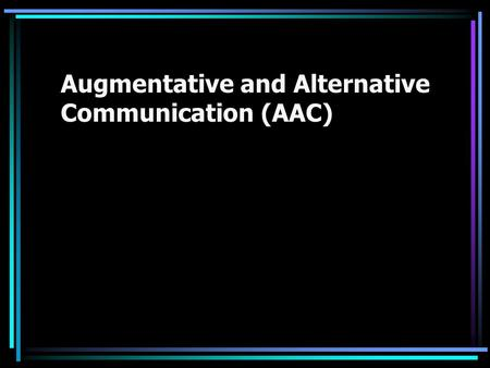 Augmentative and Alternative Communication (AAC).