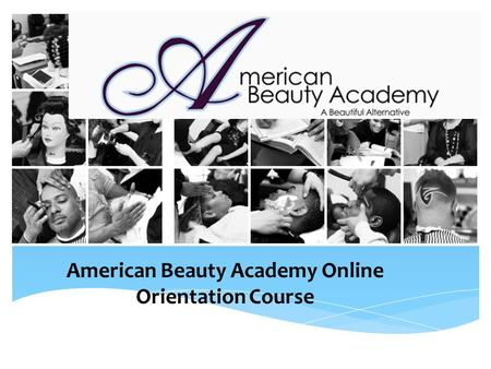 American Beauty Academy Online Orientation Course.