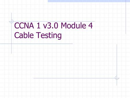 CCNA 1 v3.0 Module 4 Cable Testing. Purpose of This PowerPoint This PowerPoint primarily consists of the Target Indicators (TIs) of this module in CCNA.