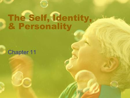 The Self, Identity, & Personality Chapter 11. SELF All the Characteristics of the Person Self-concept: everything the person believes to be true about.
