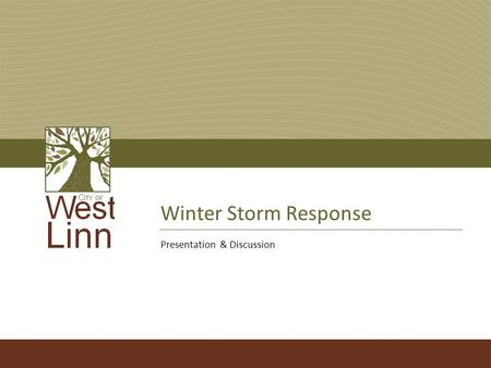 "Winter Storm Response Presentation & Discussion. Winter Storm Response2 Storm Response – PW Mission ""We strive for the safest roadways at a reasonable."