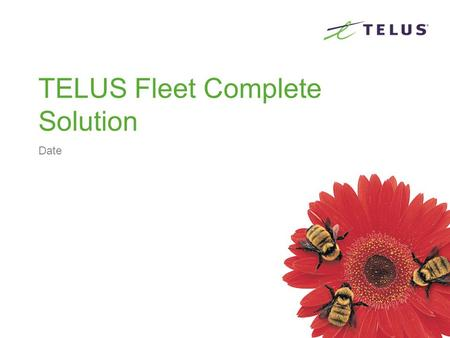 TELUS Fleet Complete Solution Date. TELUS Restricted and Confidential the future Is friendly ® ABOUT COMPLETE INNOVATIONS Founded in 1998, Complete Innovations.