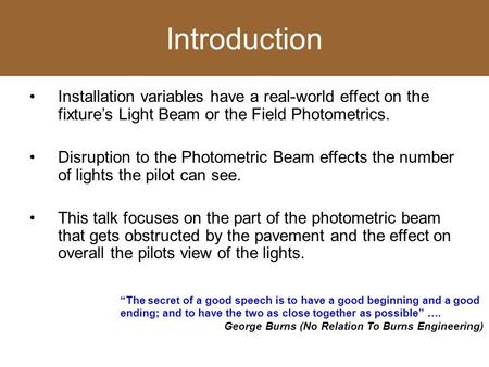 Introduction Installation variables have a real-world effect on the fixture's Light Beam or the Field Photometrics. Disruption to the Photometric Beam.