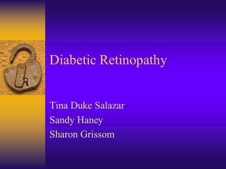 Diabetic Retinopathy Tina Duke Salazar Sandy Haney Sharon Grissom.