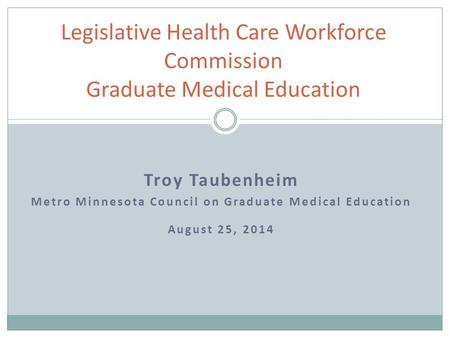MMCGME's Introduction to GME Payment MMCGME's Introduction to GME Payment Legislative Health Care Workforce Commission Graduate Medical Education Troy.