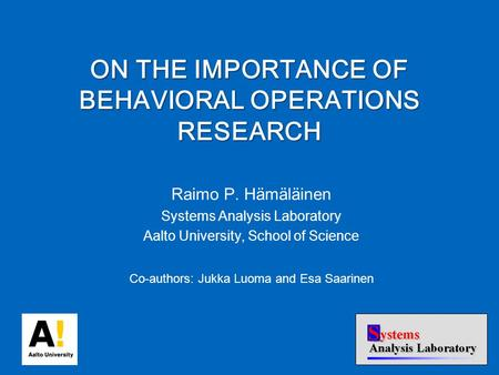 Raimo P. Hämäläinen Systems Analysis Laboratory Aalto University, School of Science Co-authors: Jukka Luoma and Esa Saarinen ON THE IMPORTANCE OF BEHAVIORAL.