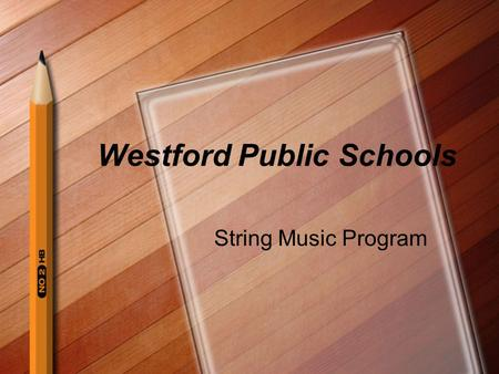 "Westford Public Schools String Music Program. Program Highlights Weekly 45 minute lessons –Scheduled during school time –Student will not miss ""new instruction"""