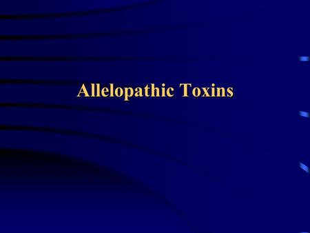 Allelopathic Toxins. Plant Allelopathy Plant allelopathy: the secretion or admission of a toxin or chemical from one plant in order to inhibit the growth.